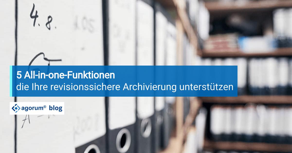 5 All-in-one-Funktionen die Ihre revisionssichere Archivierung unterstützen