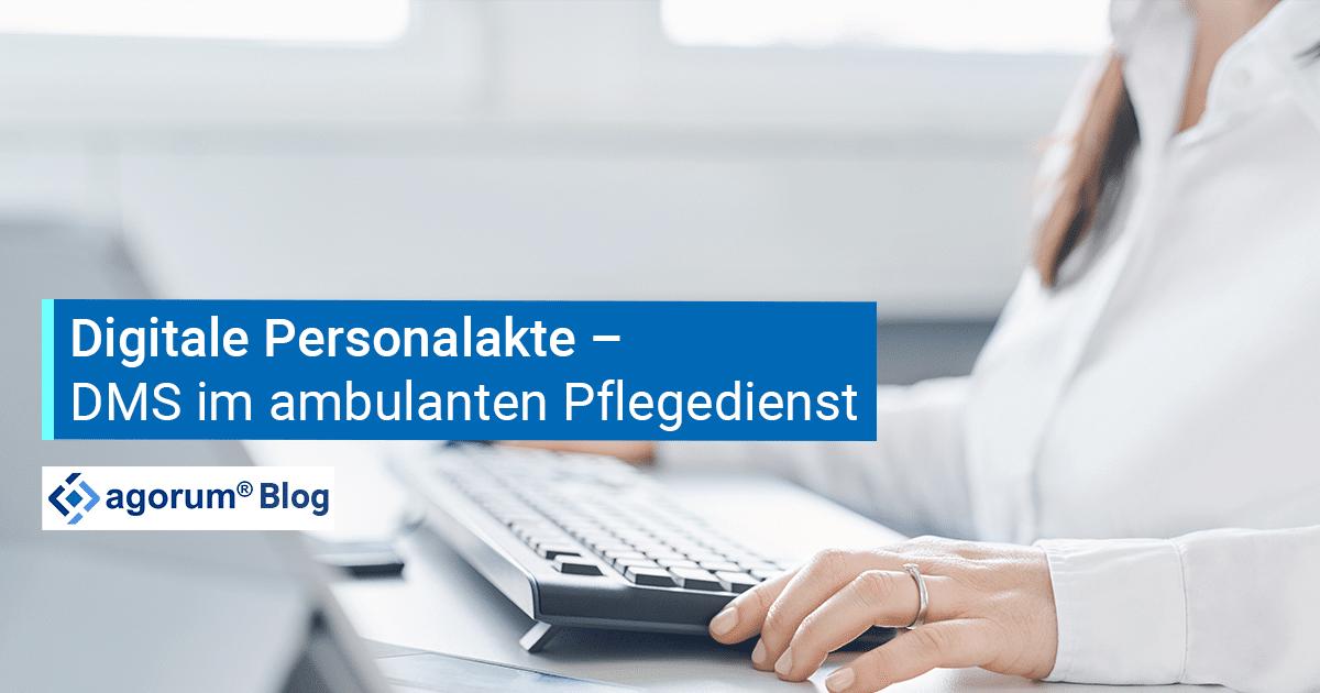 DMS im ambulanten Pflegedienst: digitale Personalakten in snap und agorum core verwalten