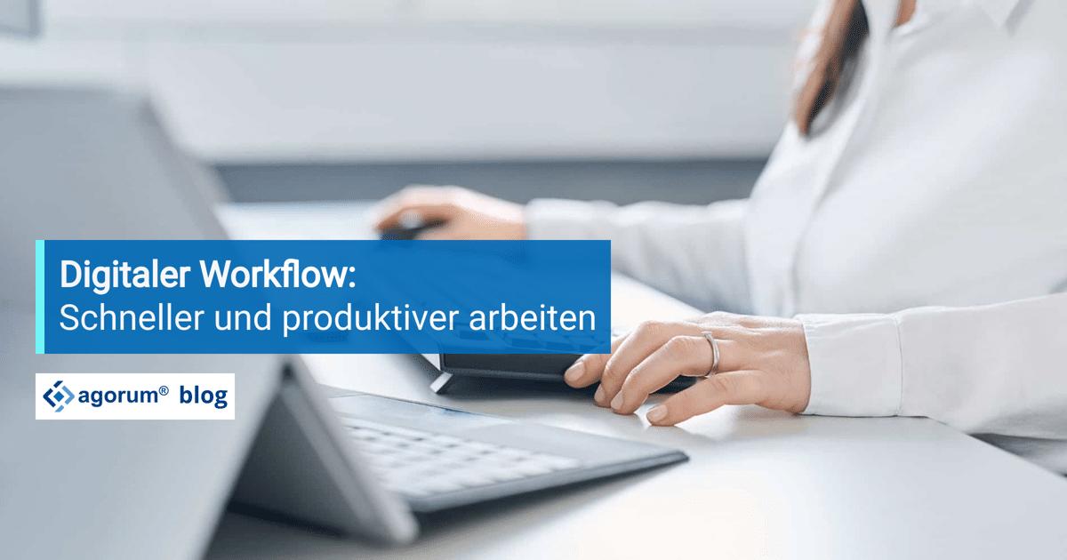 Schneller und produktiver arbeiten mit einem digitalen Workflow