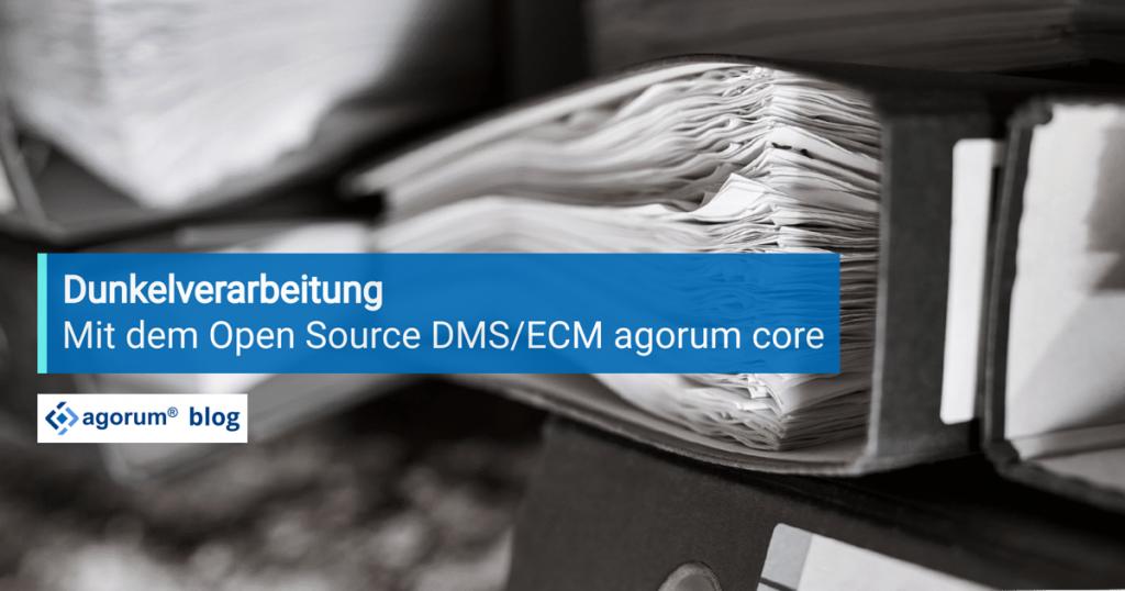 Dunkelverarbeitung mit dem DMS/ECM agorum core