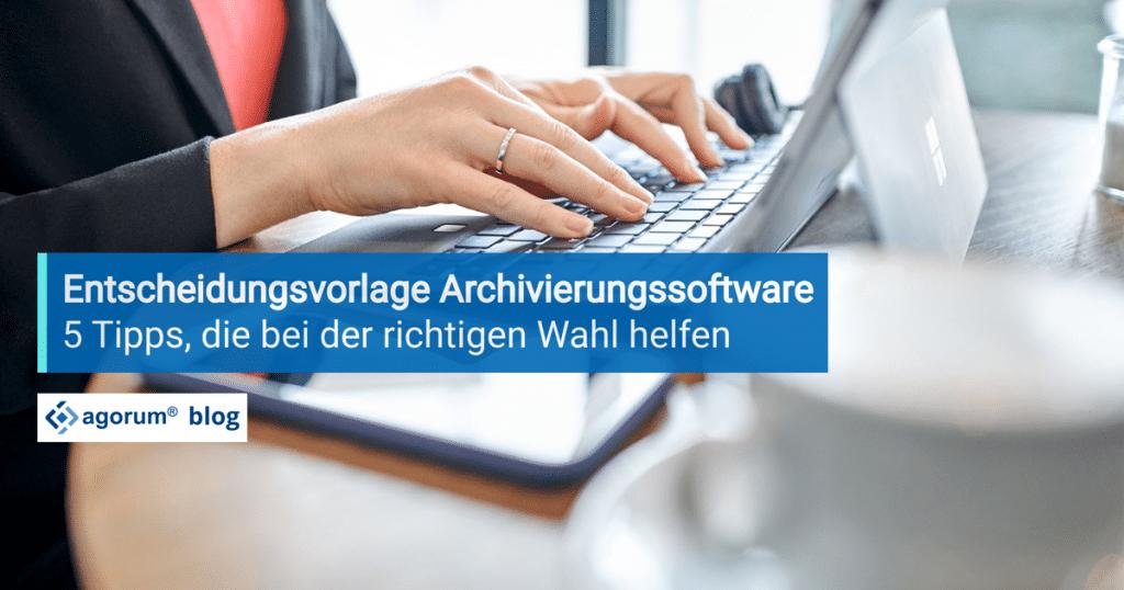 Fünf Tipps die bei der Wahl der richtigen Archivierungssoftware helfen