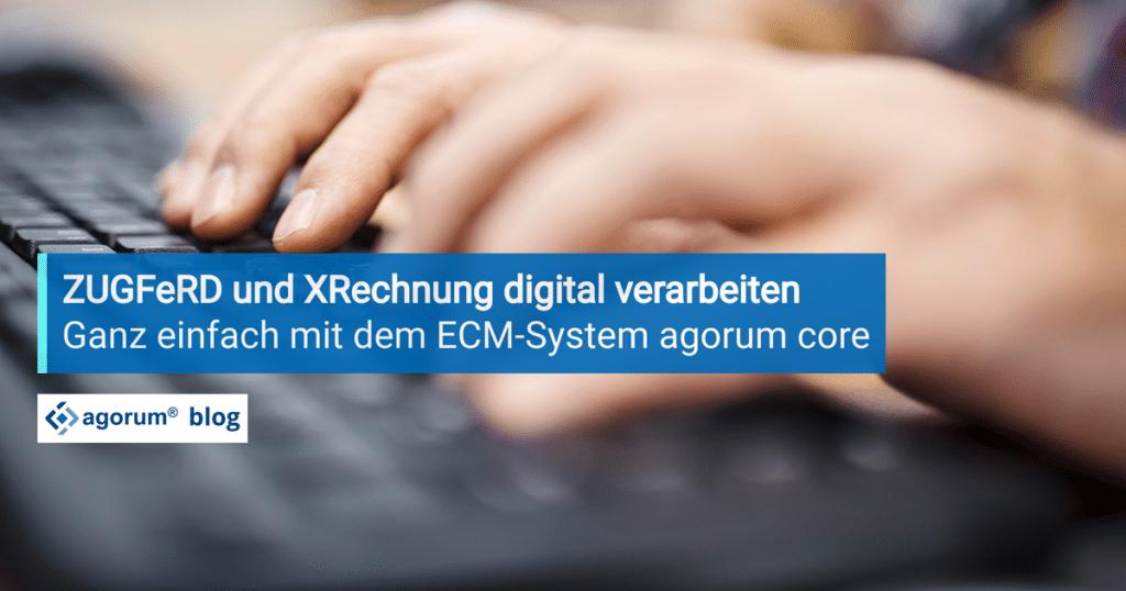 ZUGFeRD und XRechnung: So erleichtert das richtige ECM-System elektronische Rechnungen